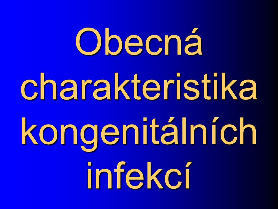 Obecná charakteristika kongenitálních infekcí