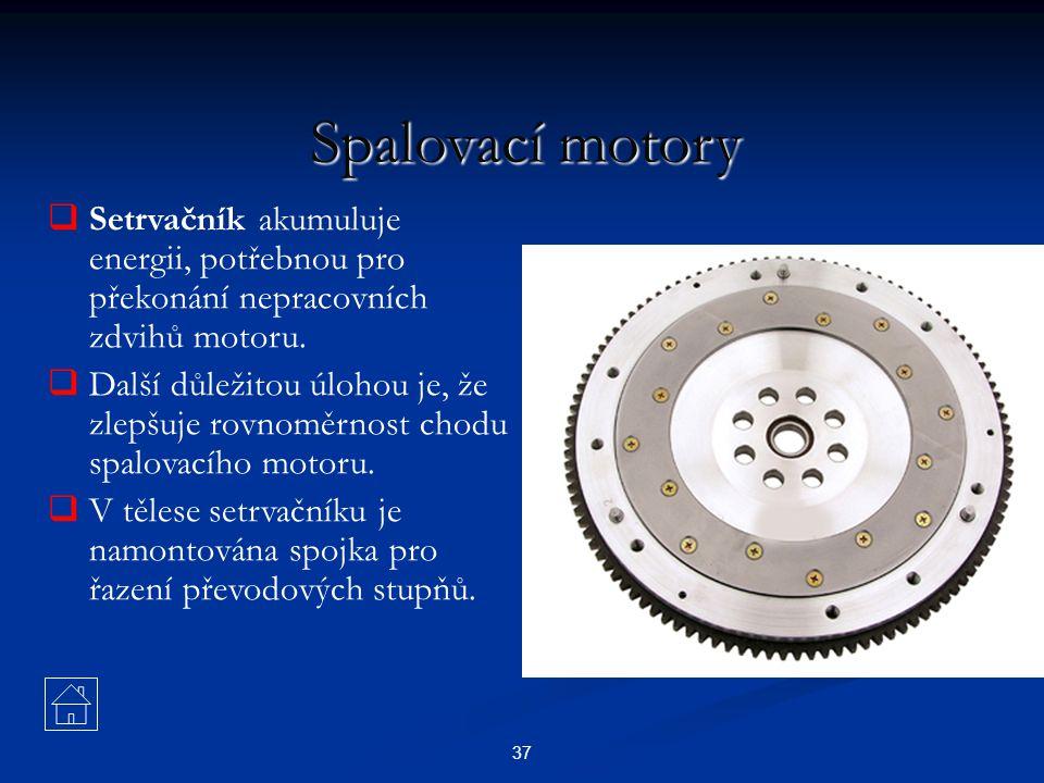 Spalovací motory Setrvačník akumuluje energii, potřebnou pro překonání nepracovních zdvihů motoru.