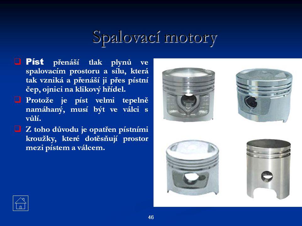 Spalovací motory Píst přenáší tlak plynů ve spalovacím prostoru a sílu, která tak vzniká a přenáší ji přes pístní čep, ojnici na klikový hřídel.