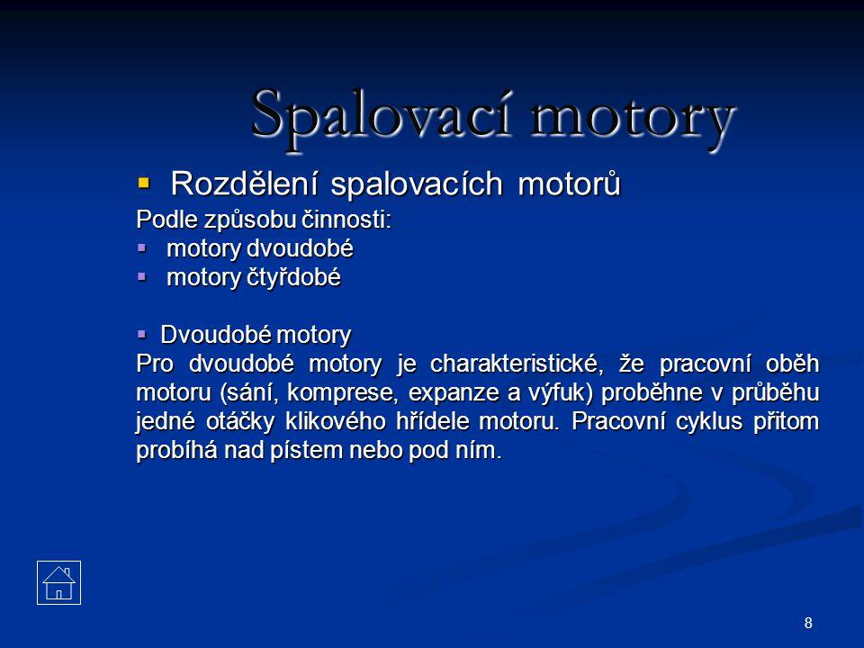Spalovací motory Rozdělení spalovacích motorů Podle způsobu činnosti: