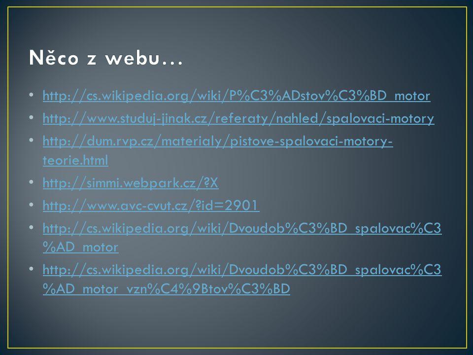 Něco z webu… http://cs.wikipedia.org/wiki/P%C3%ADstov%C3%BD_motor