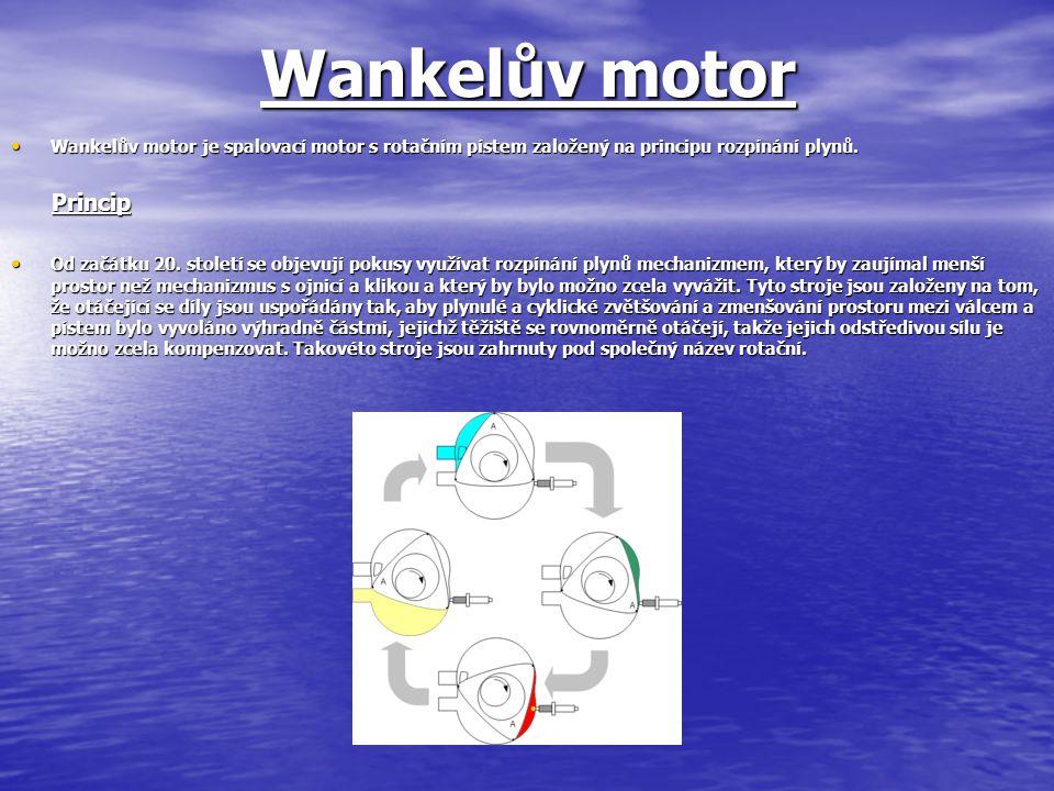 Wankelův motor Wankelův motor je spalovací motor s rotačním pístem založený na principu rozpínání plynů.