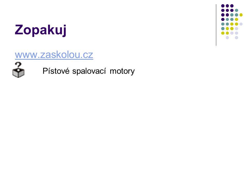 Zopakuj www.zaskolou.cz Pístové spalovací motory