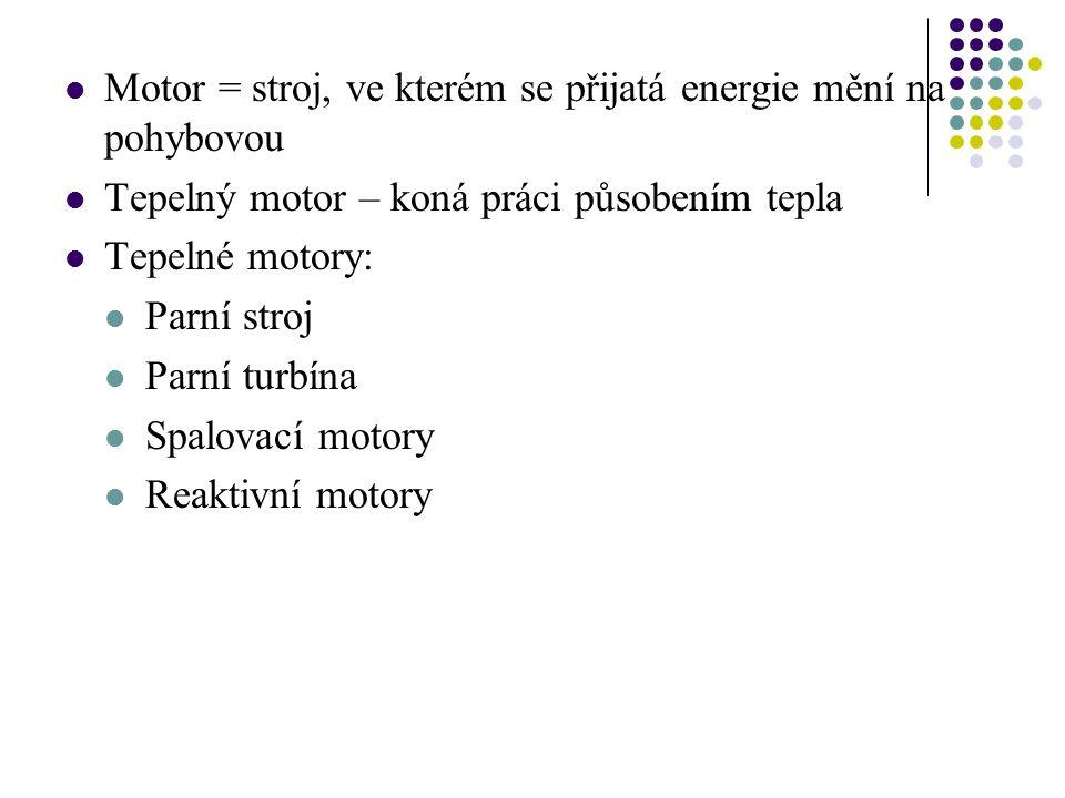 Motor = stroj, ve kterém se přijatá energie mění na pohybovou