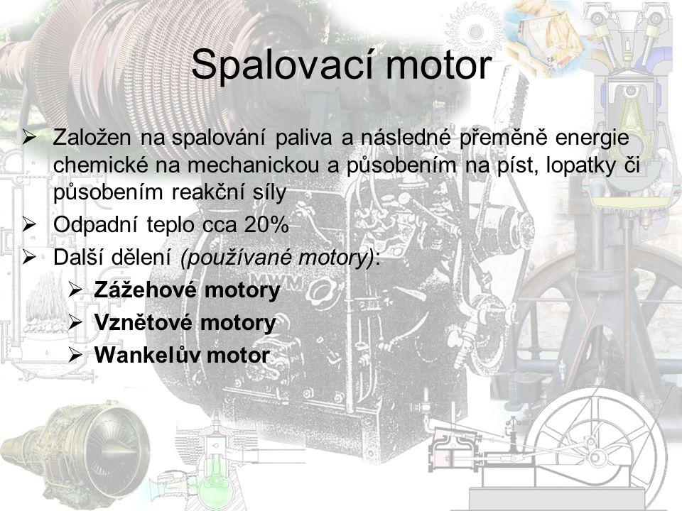 Spalovací motor Založen na spalování paliva a následné přeměně energie chemické na mechanickou a působením na píst, lopatky či působením reakční síly.