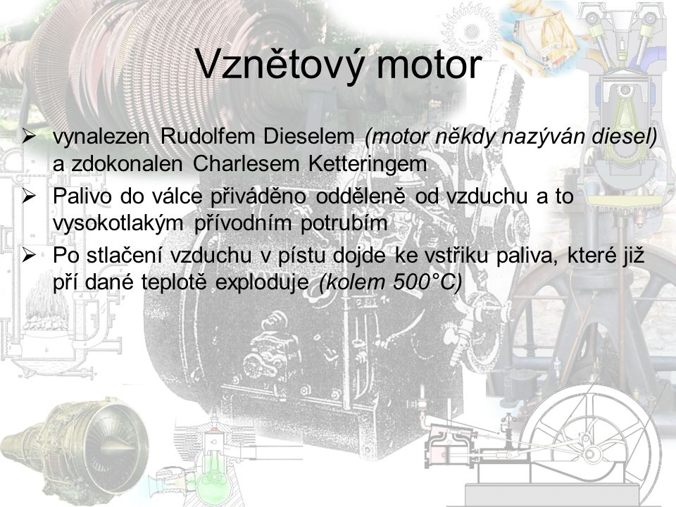 Vznětový motor vynalezen Rudolfem Dieselem (motor někdy nazýván diesel) a zdokonalen Charlesem Ketteringem.