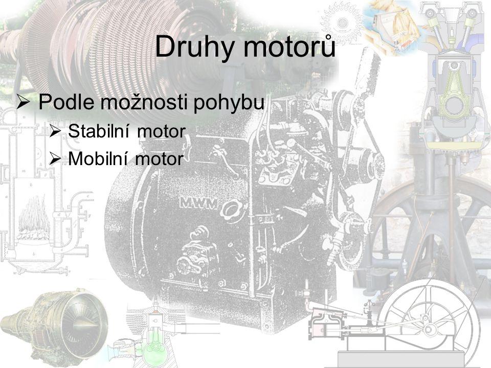 Druhy motorů Podle možnosti pohybu Stabilní motor Mobilní motor