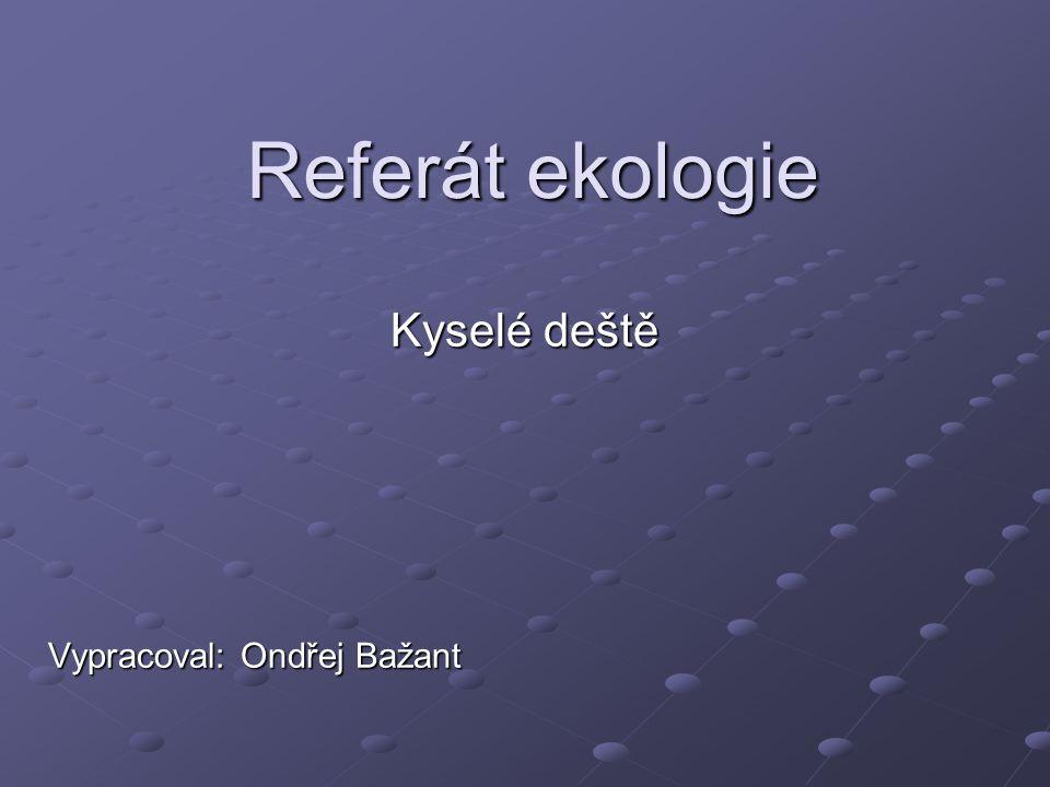 Kyselé deště Vypracoval: Ondřej Bažant