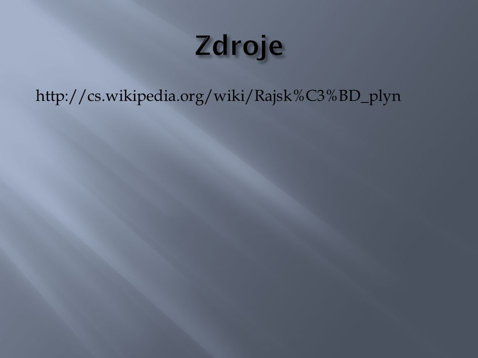 Zdroje http://cs.wikipedia.org/wiki/Rajsk%C3%BD_plyn