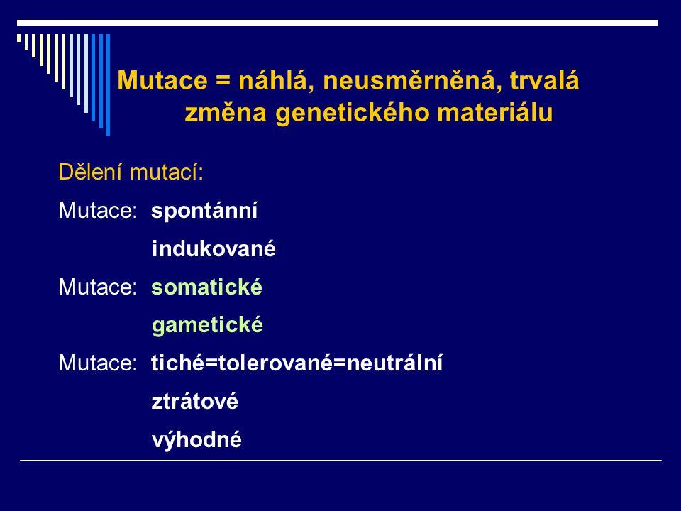 Mutace = náhlá, neusměrněná, trvalá změna genetického materiálu