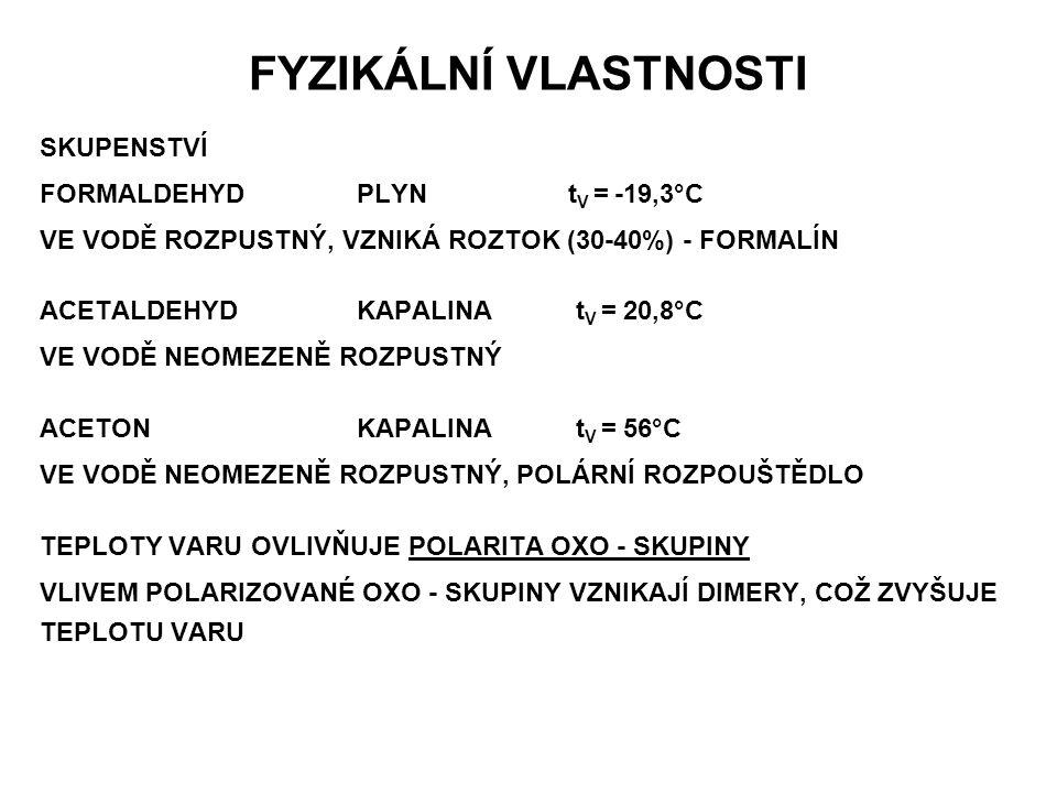 FYZIKÁLNÍ VLASTNOSTI SKUPENSTVÍ FORMALDEHYD PLYN tV = -19,3°C