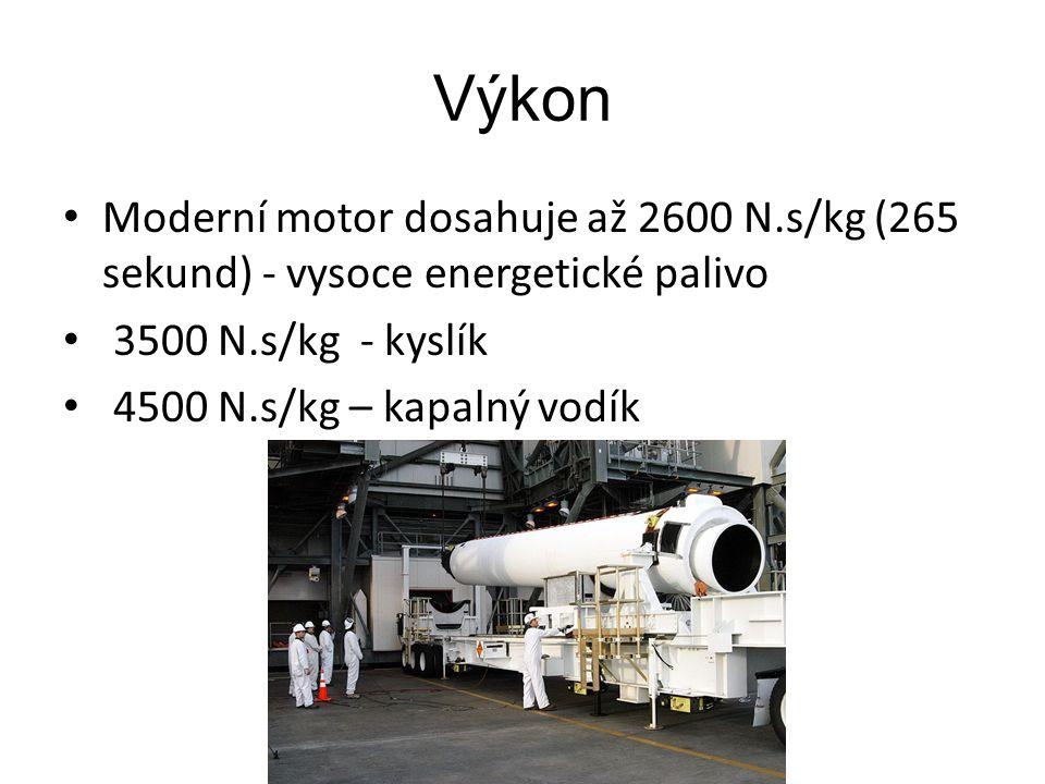 Výkon Moderní motor dosahuje až 2600 N.s/kg (265 sekund) - vysoce energetické palivo. 3500 N.s/kg - kyslík.