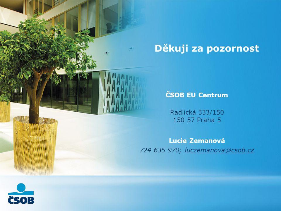Děkuji za pozornost ČSOB EU Centrum Radlická 333/150 150 57 Praha 5