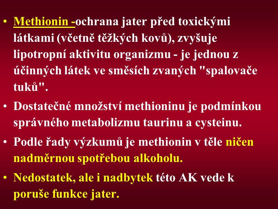 Methionin -ochrana jater před toxickými látkami (včetně těžkých kovů), zvyšuje lipotropní aktivitu organizmu - je jednou z účinných látek ve směsích zvaných spalovače tuků .