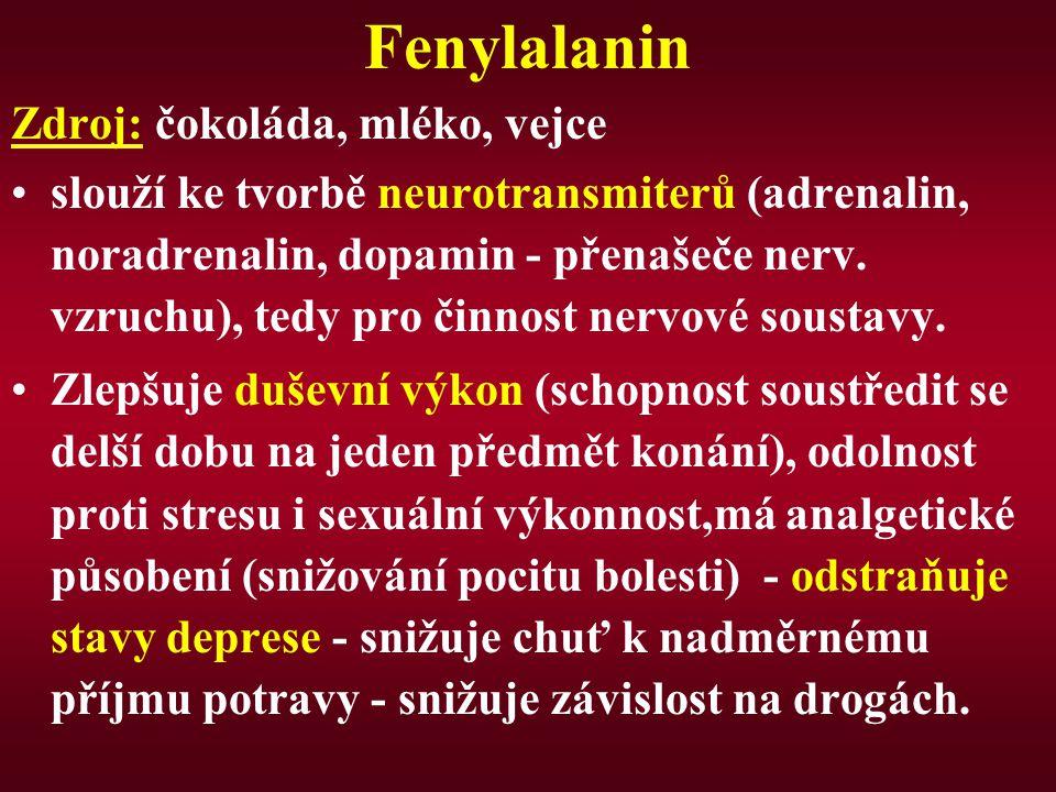 Fenylalanin Zdroj: čokoláda, mléko, vejce
