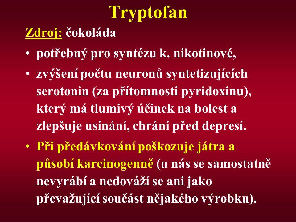 Tryptofan Zdroj: čokoláda potřebný pro syntézu k. nikotinové,