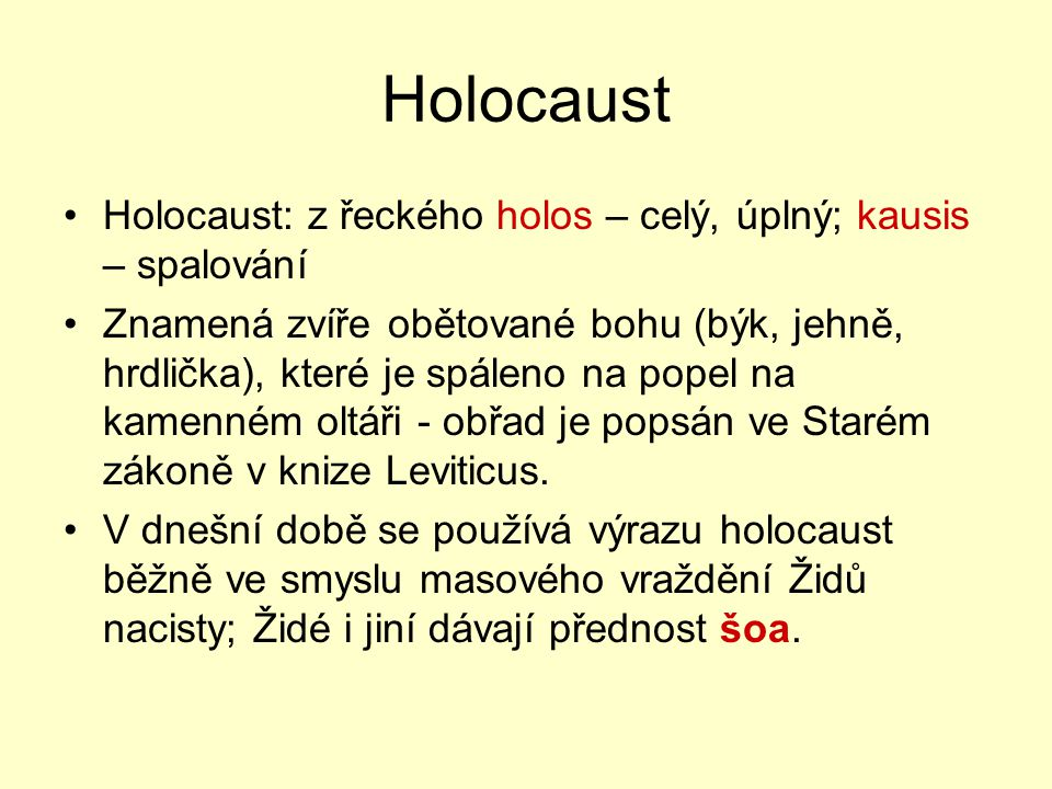 Holocaust Holocaust: z řeckého holos – celý, úplný; kausis – spalování