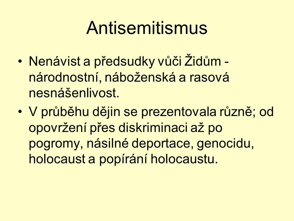 Antisemitismus Nenávist a předsudky vůči Židům - národnostní, náboženská a rasová nesnášenlivost.
