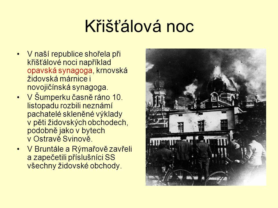 Křišťálová noc V naší republice shořela při křišťálové noci například opavská synagoga, krnovská židovská márnice i novojičínská synagoga.