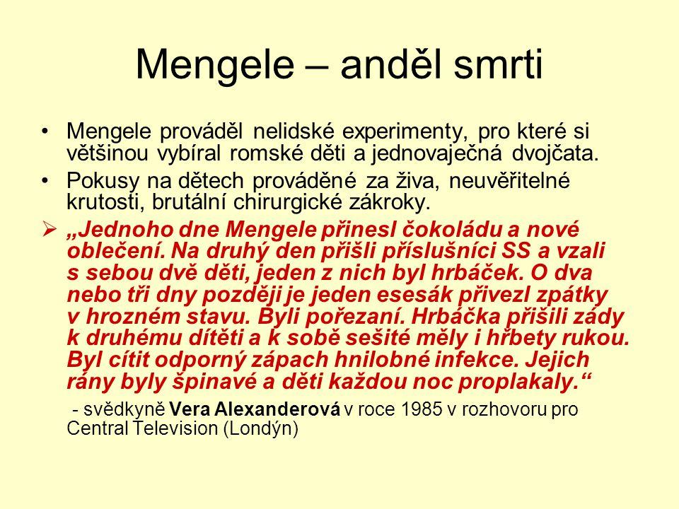 Mengele – anděl smrti Mengele prováděl nelidské experimenty, pro které si většinou vybíral romské děti a jednovaječná dvojčata.