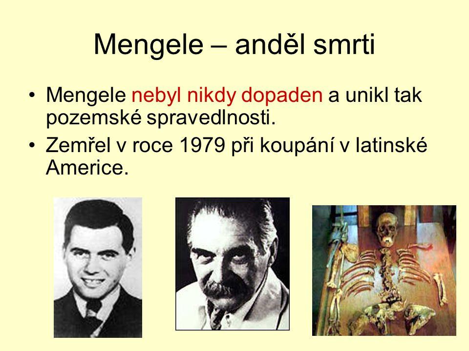 Mengele – anděl smrti Mengele nebyl nikdy dopaden a unikl tak pozemské spravedlnosti.