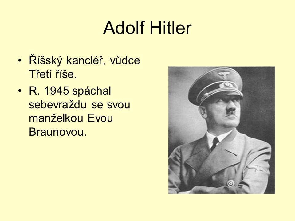 Adolf Hitler Říšský kancléř, vůdce Třetí říše.