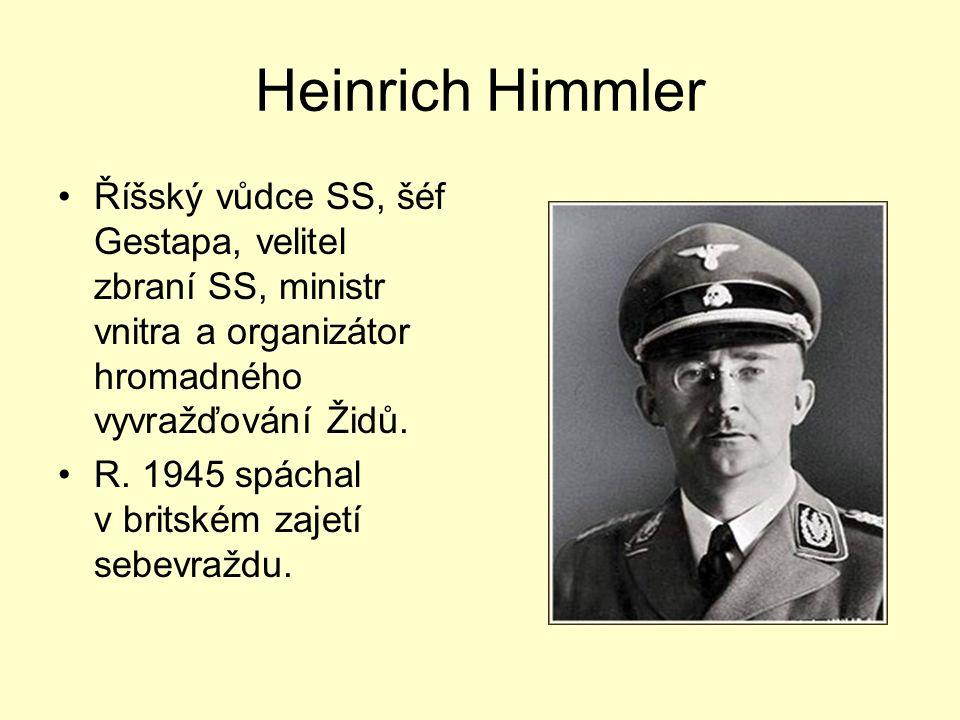 Heinrich Himmler Říšský vůdce SS, šéf Gestapa, velitel zbraní SS, ministr vnitra a organizátor hromadného vyvražďování Židů.
