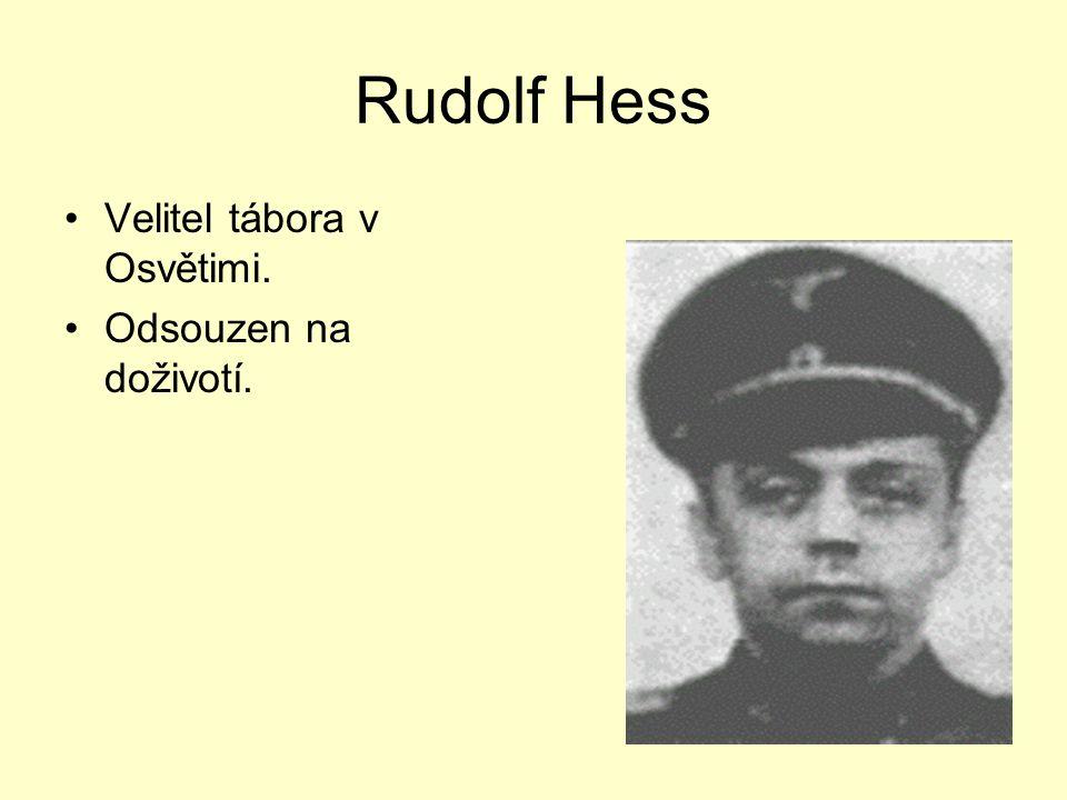 Rudolf Hess Velitel tábora v Osvětimi. Odsouzen na doživotí.