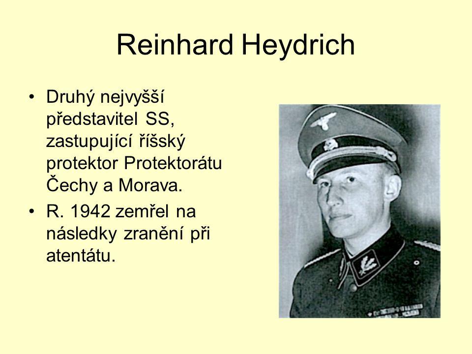 Reinhard Heydrich Druhý nejvyšší představitel SS, zastupující říšský protektor Protektorátu Čechy a Morava.