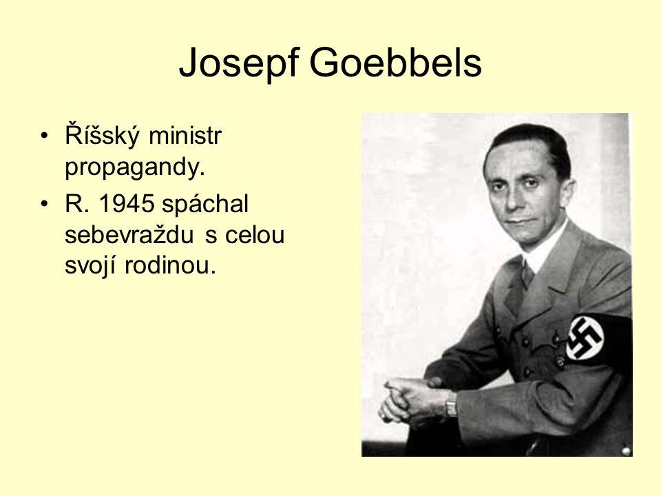 Josepf Goebbels Říšský ministr propagandy.