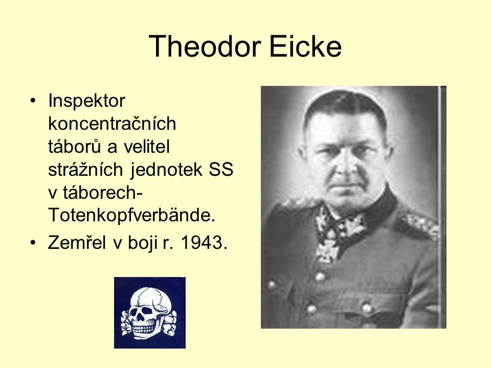 Theodor Eicke Inspektor koncentračních táborů a velitel strážních jednotek SS v táborech- Totenkopfverbände.