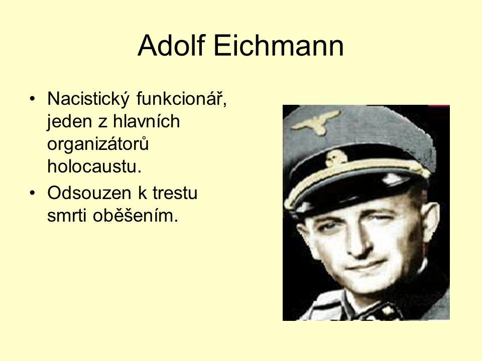 Adolf Eichmann Nacistický funkcionář, jeden z hlavních organizátorů holocaustu.