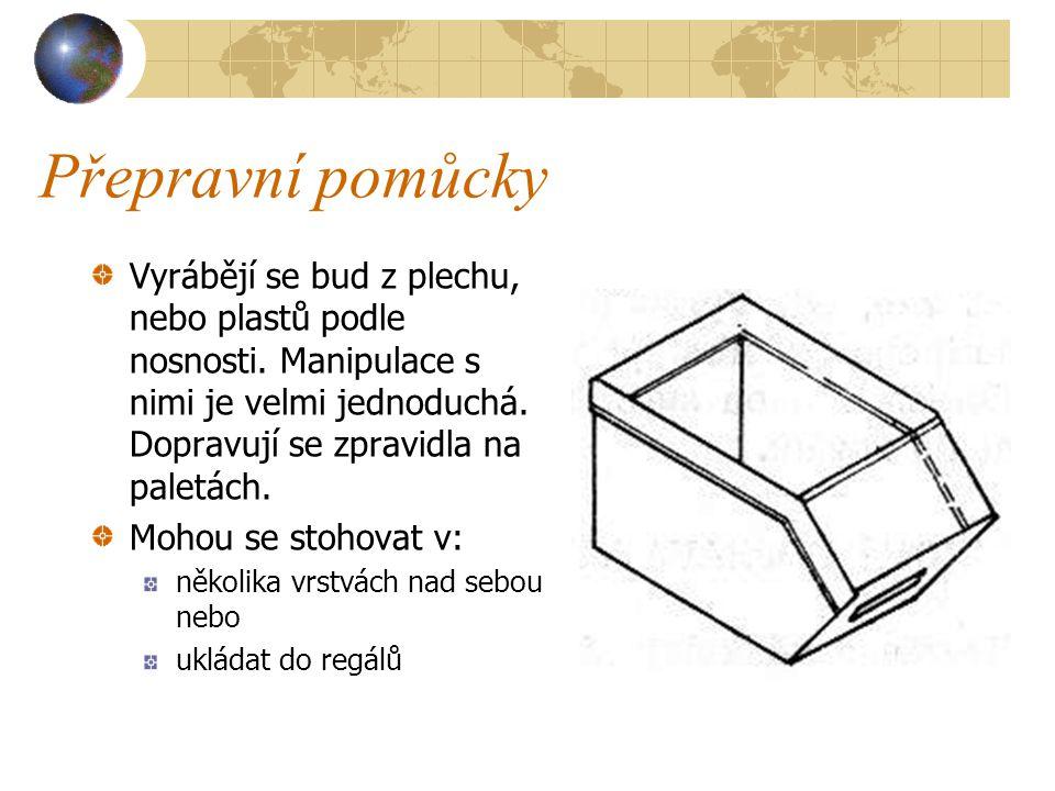 Přepravní pomůcky Vyrábějí se bud z plechu, nebo plastů podle nosnosti. Manipulace s nimi je velmi jednoduchá. Dopravují se zpravidla na paletách.