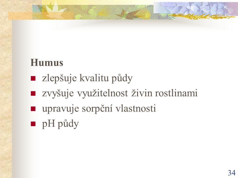 Humus zlepšuje kvalitu půdy. zvyšuje využitelnost živin rostlinami.