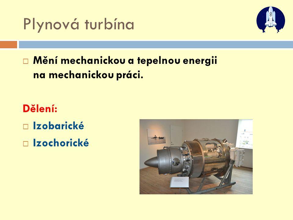 Plynová turbína Mění mechanickou a tepelnou energii na mechanickou práci.