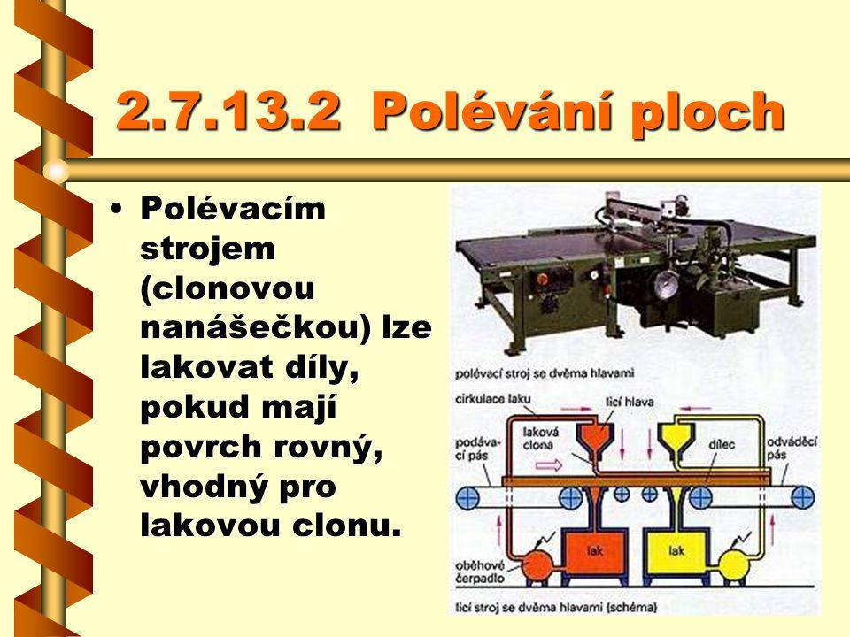 2.7.13.2 Polévání ploch Polévacím strojem (clonovou nanášečkou) lze lakovat díly, pokud mají povrch rovný, vhodný pro lakovou clonu.