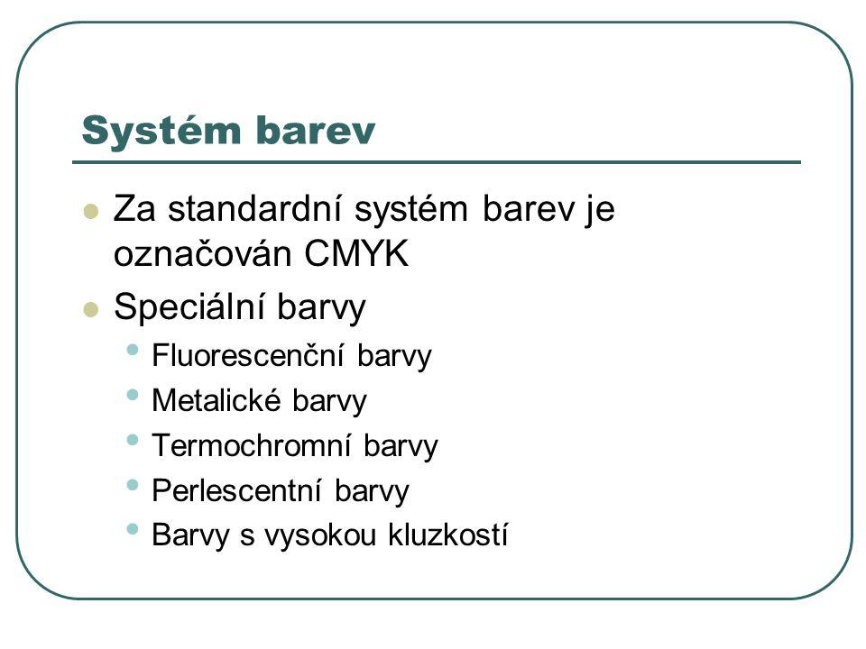 Systém barev Za standardní systém barev je označován CMYK