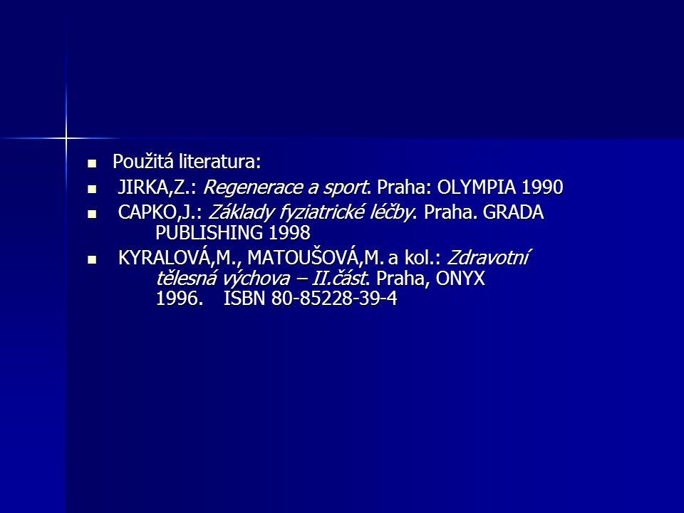 Použitá literatura: JIRKA,Z.: Regenerace a sport. Praha: OLYMPIA 1990. CAPKO,J.: Základy fyziatrické léčby. Praha. GRADA PUBLISHING 1998.