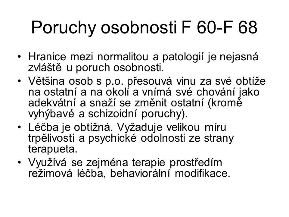 Poruchy osobnosti F 60-F 68 Hranice mezi normalitou a patologií je nejasná zvláště u poruch osobnosti.