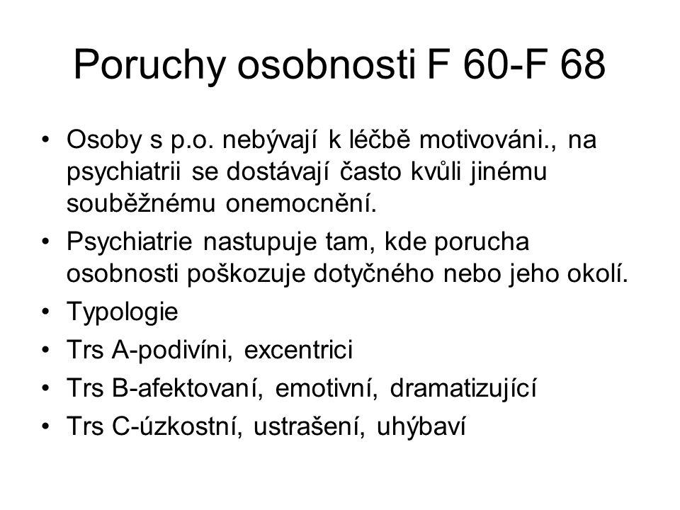 Poruchy osobnosti F 60-F 68 Osoby s p.o. nebývají k léčbě motivováni., na psychiatrii se dostávají často kvůli jinému souběžnému onemocnění.