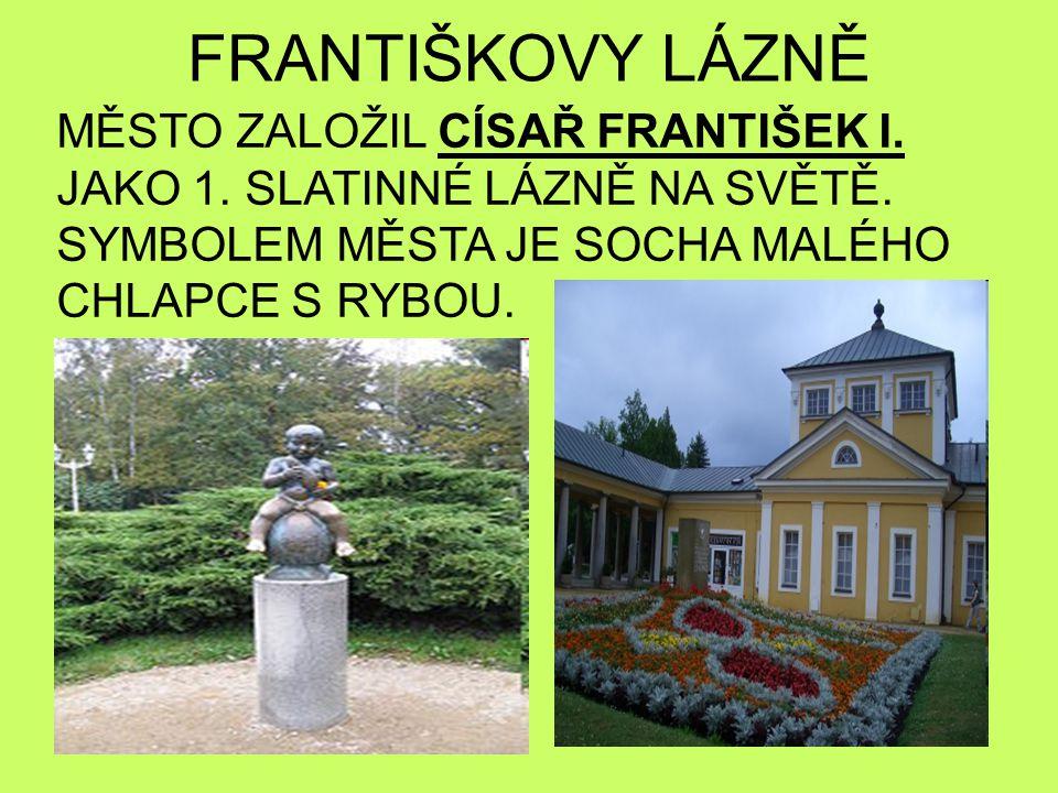 FRANTIŠKOVY LÁZNĚ MĚSTO ZALOŽIL CÍSAŘ FRANTIŠEK I.