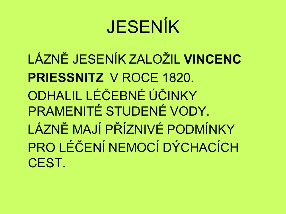 JESENÍK LÁZNĚ JESENÍK ZALOŽIL VINCENC PRIESSNITZ V ROCE 1820.