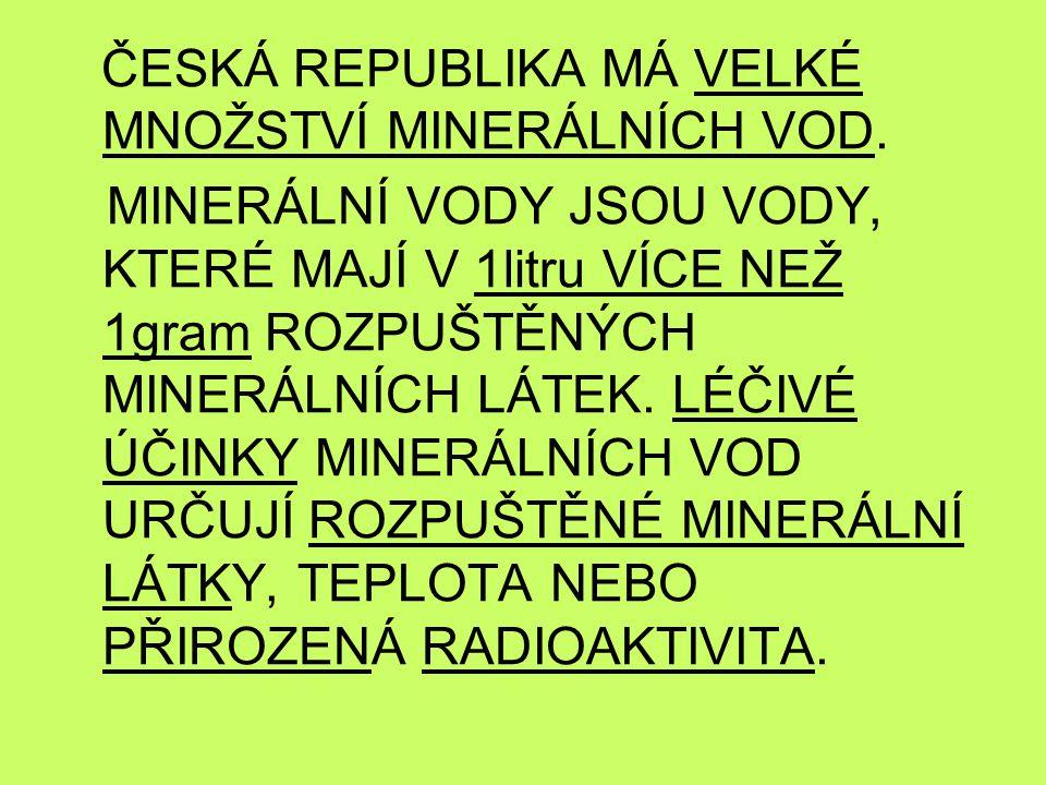 ČESKÁ REPUBLIKA MÁ VELKÉ MNOŽSTVÍ MINERÁLNÍCH VOD.