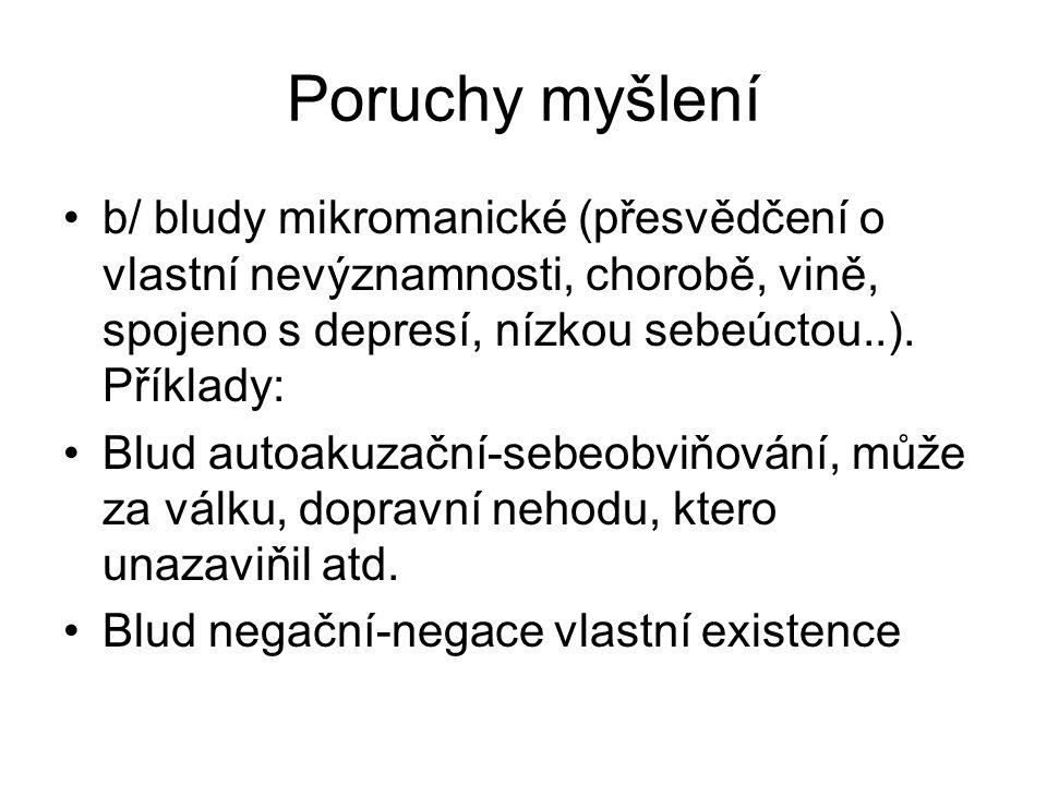 Poruchy myšlení b/ bludy mikromanické (přesvědčení o vlastní nevýznamnosti, chorobě, vině, spojeno s depresí, nízkou sebeúctou..). Příklady: