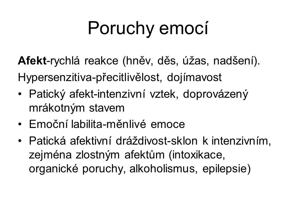 Poruchy emocí Afekt-rychlá reakce (hněv, děs, úžas, nadšení).