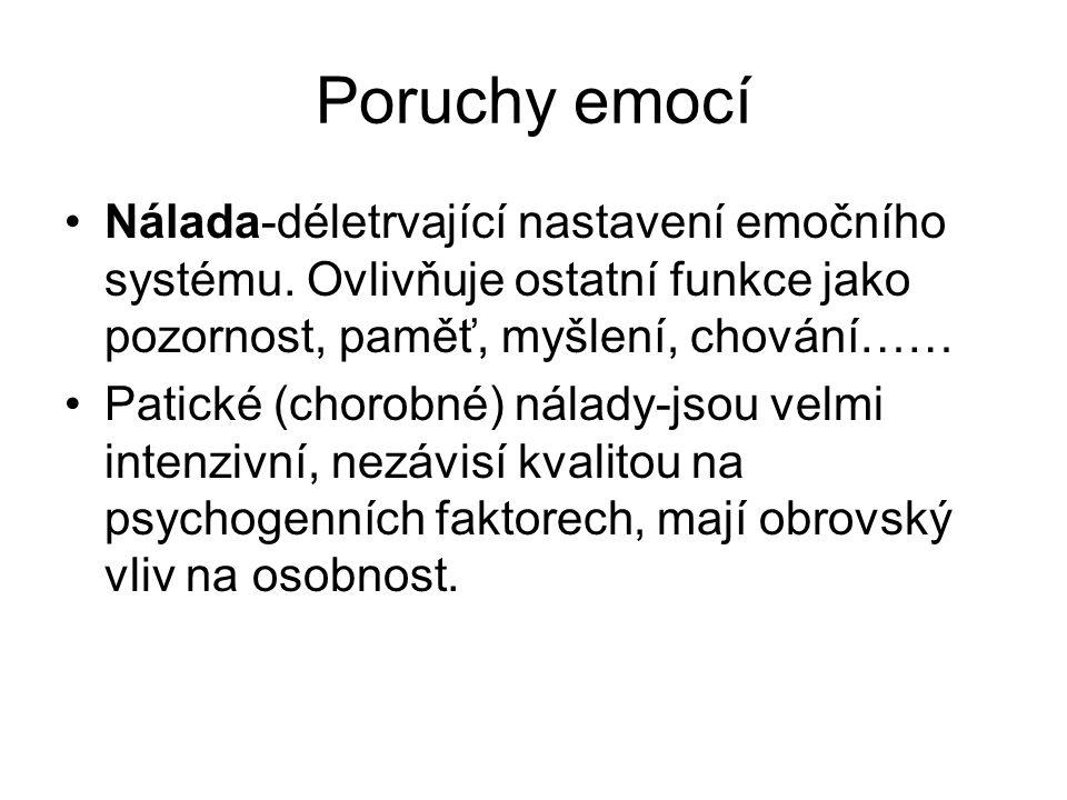 Poruchy emocí Nálada-déletrvající nastavení emočního systému. Ovlivňuje ostatní funkce jako pozornost, paměť, myšlení, chování……