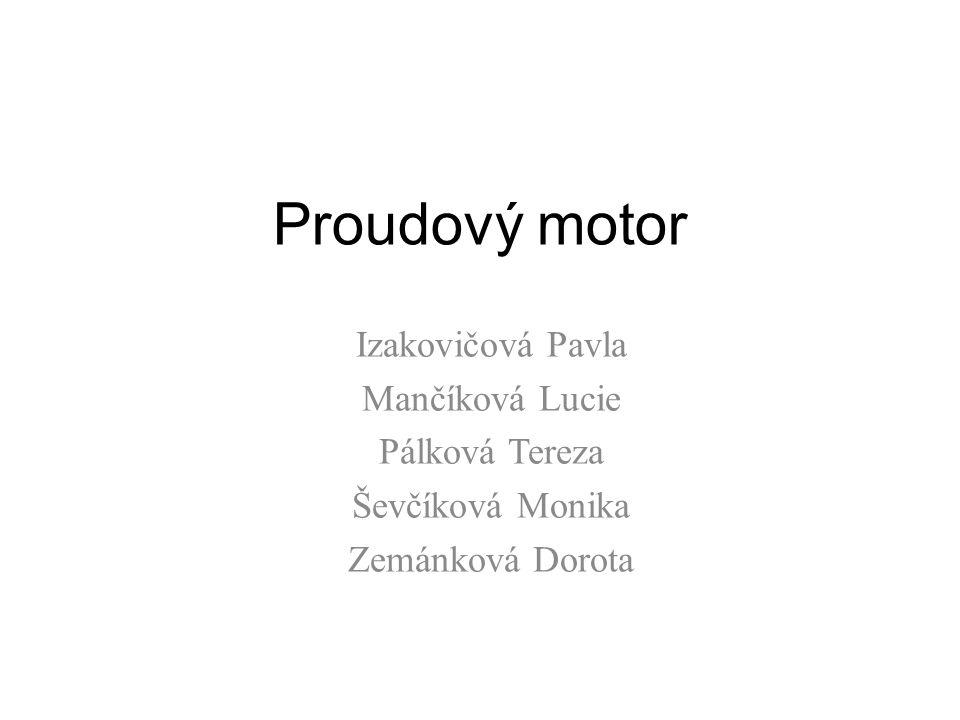 Proudový motor Izakovičová Pavla Mančíková Lucie Pálková Tereza