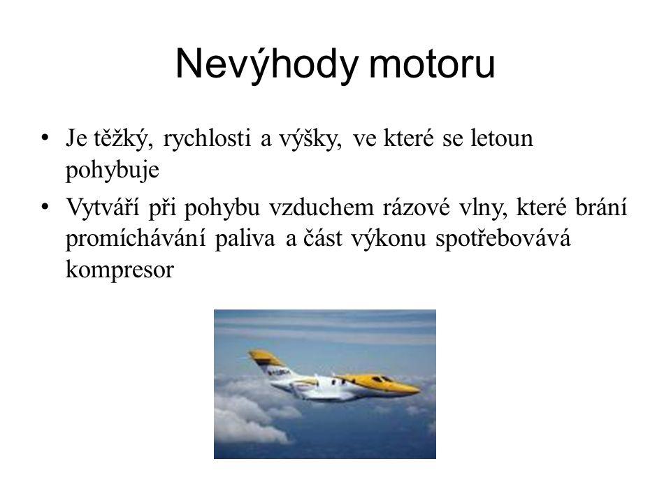 Nevýhody motoru Je těžký, rychlosti a výšky, ve které se letoun pohybuje.
