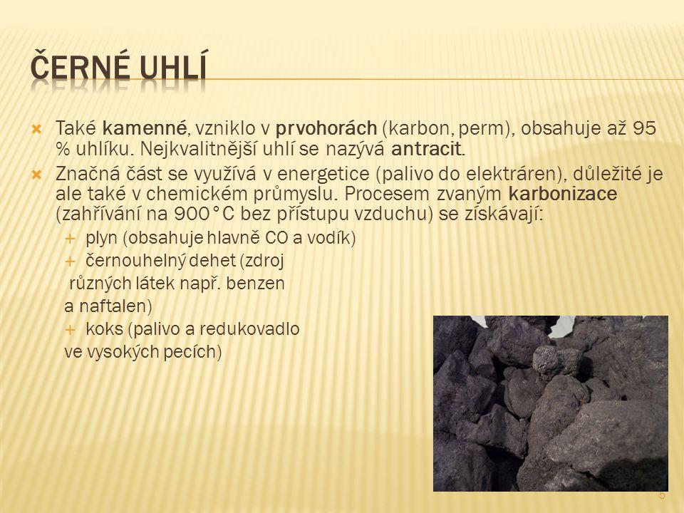 Černé uhlí Také kamenné, vzniklo v prvohorách (karbon, perm), obsahuje až 95 % uhlíku. Nejkvalitnější uhlí se nazývá antracit.