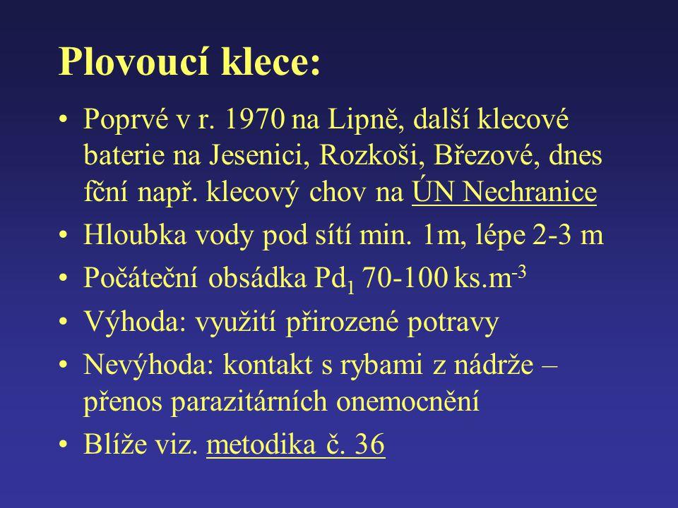 Plovoucí klece: Poprvé v r. 1970 na Lipně, další klecové baterie na Jesenici, Rozkoši, Březové, dnes fční např. klecový chov na ÚN Nechranice.
